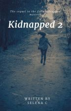 Kidnapped 2 (COMPLETED) by baeselena123