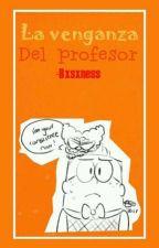 La Venganza del Profesor ( Captain Underpants ) by -Bxsxness