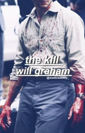 the kill // will graham by madsisdaddy_