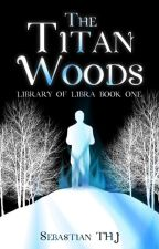 The Titan Woods  by SebastianTHJ