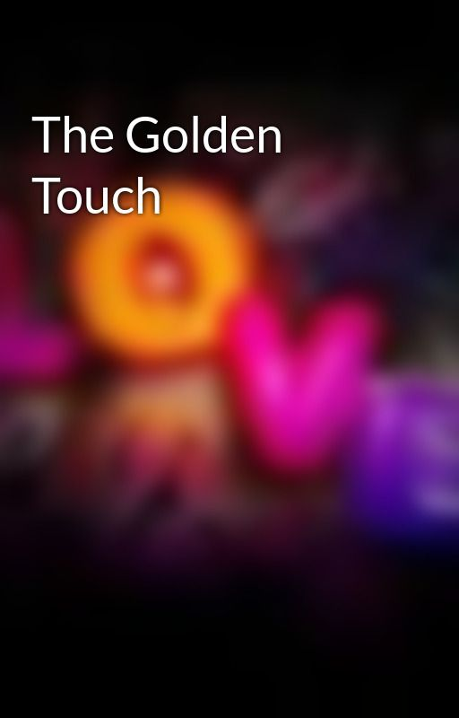 The Golden Touch by DenisseMarieArnocoRa