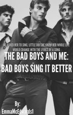 The Bad Boys and Me: Bad Boys Sing It Better  by EmmaMcEdwards1