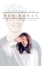 Bad Habit 【2.0】 by EvelynDude