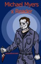 Michael Myers X Reader by pictoralExtrovert