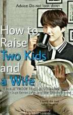 How To Raise Two Kids And A Wife by SCoupsTasTu95