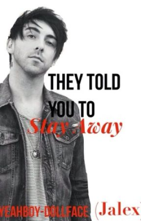 They Told You To Stay Away (Jalex) by YeahBoy-DollFace