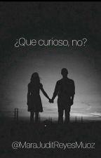 ¿Que curioso, no? by MaraJuditReyesMuoz