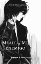 Mi Alfa / Mi enemigo by AmeliaStilesMarston
