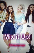 Mix it Up!(little mix/1D fanfiction) by Elinamensje