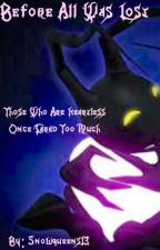 Kingdom Hearts; Before All Was Lost by Snowqueens13