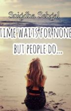Time waits for none.... But people do. by SnigdhaSehgal