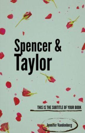 Spencer and Taylor Ch 1 by JenniferVandenberg