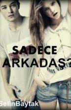 SADECE ARKADAŞ? by SelinBaytak