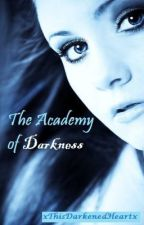 The Academy of Darkness by xThisDarkenedHeartx