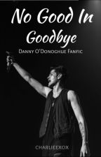 No Good In Goodbye (Danny O'Donoghue) COMPLETED  by charlieexox