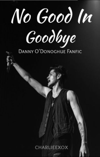 No Good In Goodbye (Danny O'Donoghue) COMPLETED