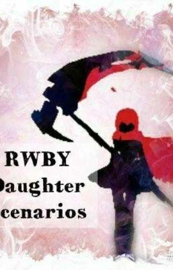 RWBY Daughter Scenarios - Reecie Chan - Wattpad