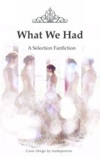What We Had: A Selection Fanfiction by rhysandsavocados