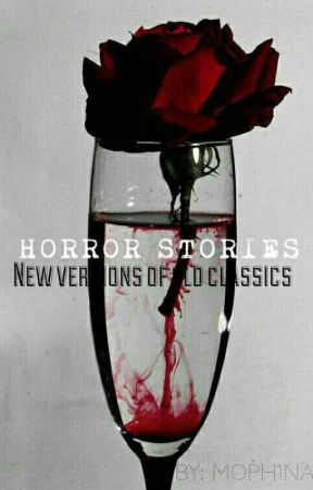 HORROR STORIES: NEW VERSIONS OF OLD CLASSICS. by morph1na