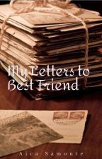 Letters to Best Friend by JessicaMaeSamonte