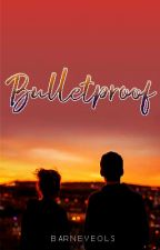 Bulletproof by Barneyeols