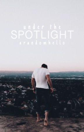 Under The Spotlight    UNEDITED  by arandomhello