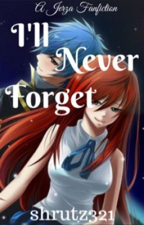 I'll never forget (a jerza fanfic) by shrutz321