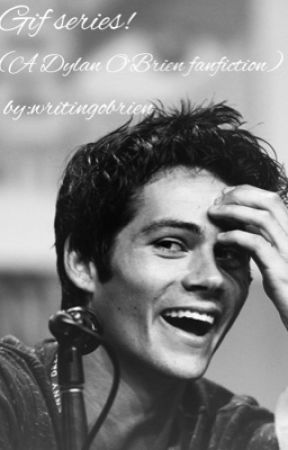 Gifs Series! (a Dylan O'Brien fanfiction) by queenjaylyn_