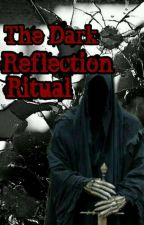 The Dark Reflection Ritual  by Declan_Winchester