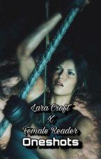 Lara Croft x Female Reader One Shots! by MikasaAckerman098