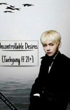 Uncontrollable Desires {Taehyung ff 21+} by Lovely_Desires62