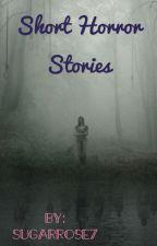 Short Horror Stories by SugarRose7