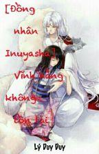 [ Hoàn ][ Đồng nhân Inuyasha ] Vĩnh hằng không tồn tại by ThuyNguyen233