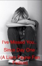 I've Missed You.. Since Day One (Liam Payne Fan Fiction) by Love_The_Tommo