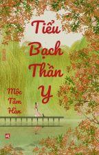 (SỦNG)Tiểu Bạch Thần Y - Mộc Tâm Hàn (Hoàn) by NinhInhLinh