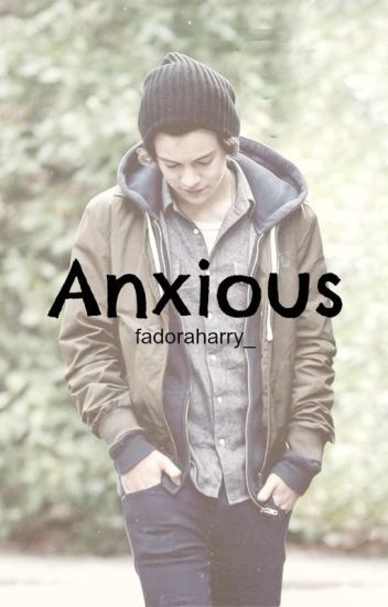 Anxious || Harry Styles