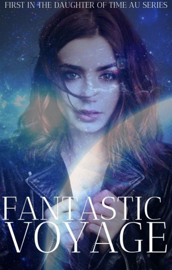 Fantastic Voyage (1st in Daughter of Time AU series)
