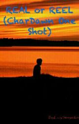 REAL or REEL (CharDawn One Shots) by LadyStorymaker