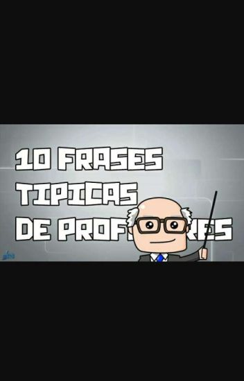 10 Frases Típicas De Profesores Daniperez11 Wattpad