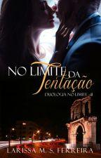 Duologia No Limite: Livro 2- No Limite Da Tentação by LarissaMSFerreira