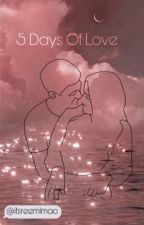 5 Days Of Love by Reemozz