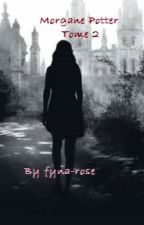 Morgane Potter : Tome 2 by fanny-rose