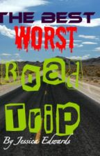 The Best Worst Road Trip (Completed) by Jesseybaby