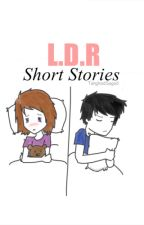 LDR Short Stories by TangkadSagad