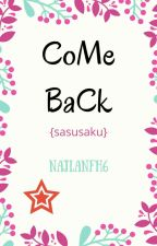 COME BACK (SASUSAKU)✔ by najlanafiah