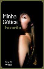 Minha Gótica Favorita ❤ - Concluído  by Cesabby