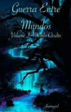 "Guerra Entre Mundos - Volume I ""Mundo Oculto""  by An0mg14l"