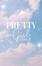 pretty girl ; cth by cxlumbxe