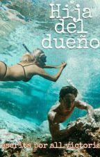HIJA DEL DUEÑO [michaentina♡]  by allvictoria