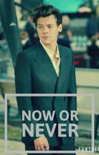 Now or Never |H.S| by stylesHgirl_69